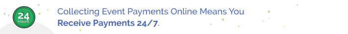 Collecting event payments online means you receive payments 24/7.
