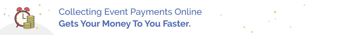 Collecting event payments online gets your money to you faster.