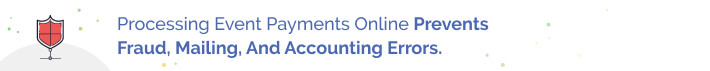 Processing event payments online prevents fraud, mailing, and accounting errors.