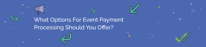 What options for event payment processing should you offer?