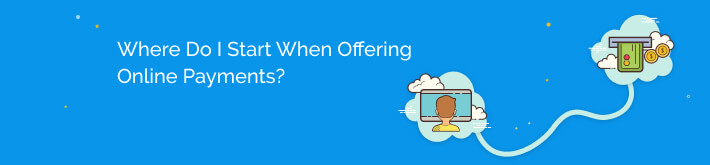 Where do I start when offering online payments?
