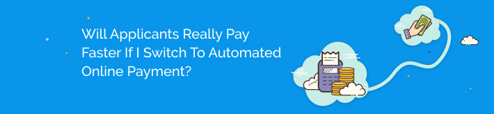 Will applicants really pay faster if I switch to automated online payment?
