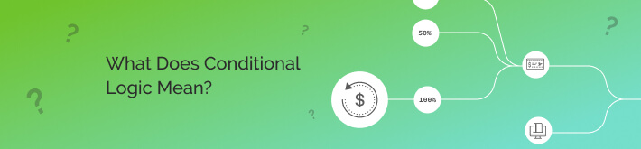 What does conditional logic mean?