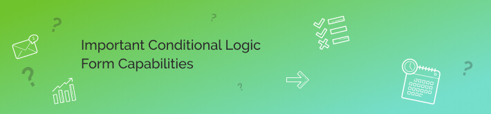 Read more about the important capabilities and features of the best conditional logic forms.