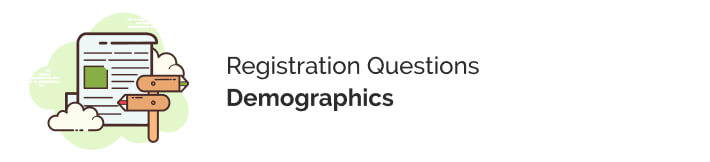Make sure you ask registration questions about demographics so that you can effectively market to your applicants later!