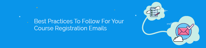 Explore our top best practices to follow when creating your course registration emails.