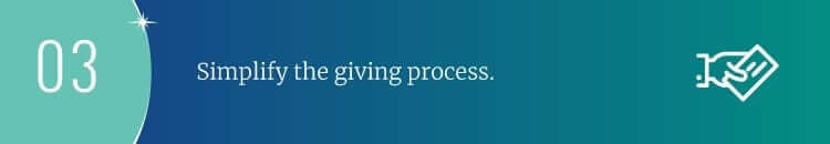 Simplify the giving process.