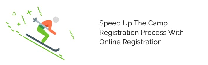 Online registration software can speed up camp registration.