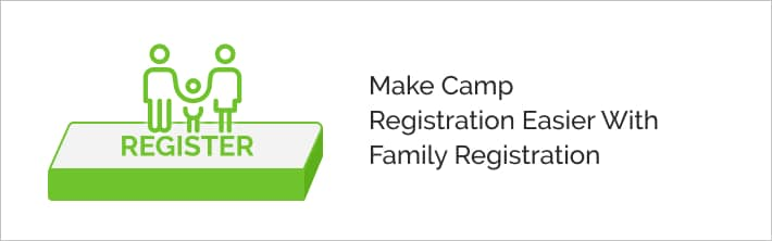 Family registration features make camp registration easier.