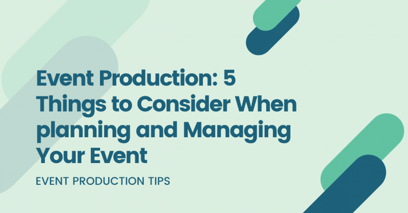 Event Production 5 Things to Consider When planning and Managing Your Event