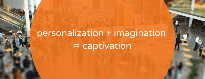 Personalization plus imagination equals captivation