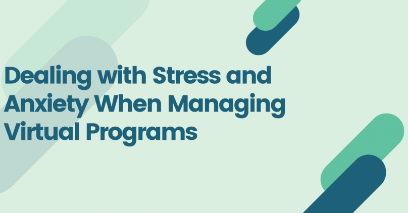 Dealing with Stress and Anxiety When Managing Virtual Programs
