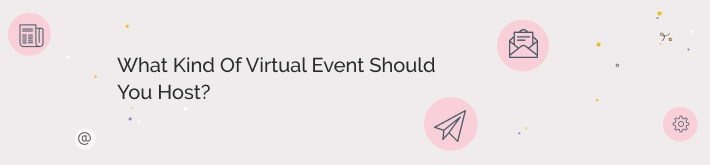 What kind of virtual event should you host?