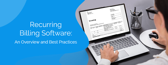 Recurring Billing Software: An Overview and Best Practices