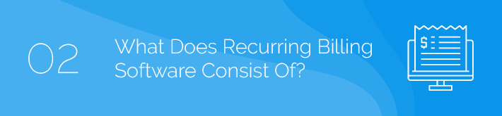 Describes common components of recurring billing software