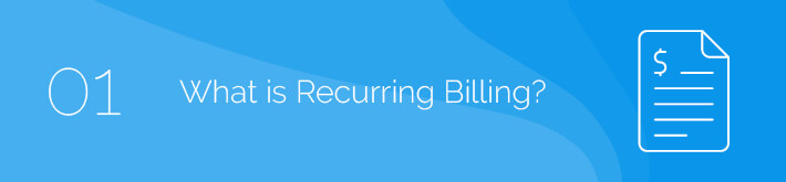 This section will walk through what recurring billing software is.